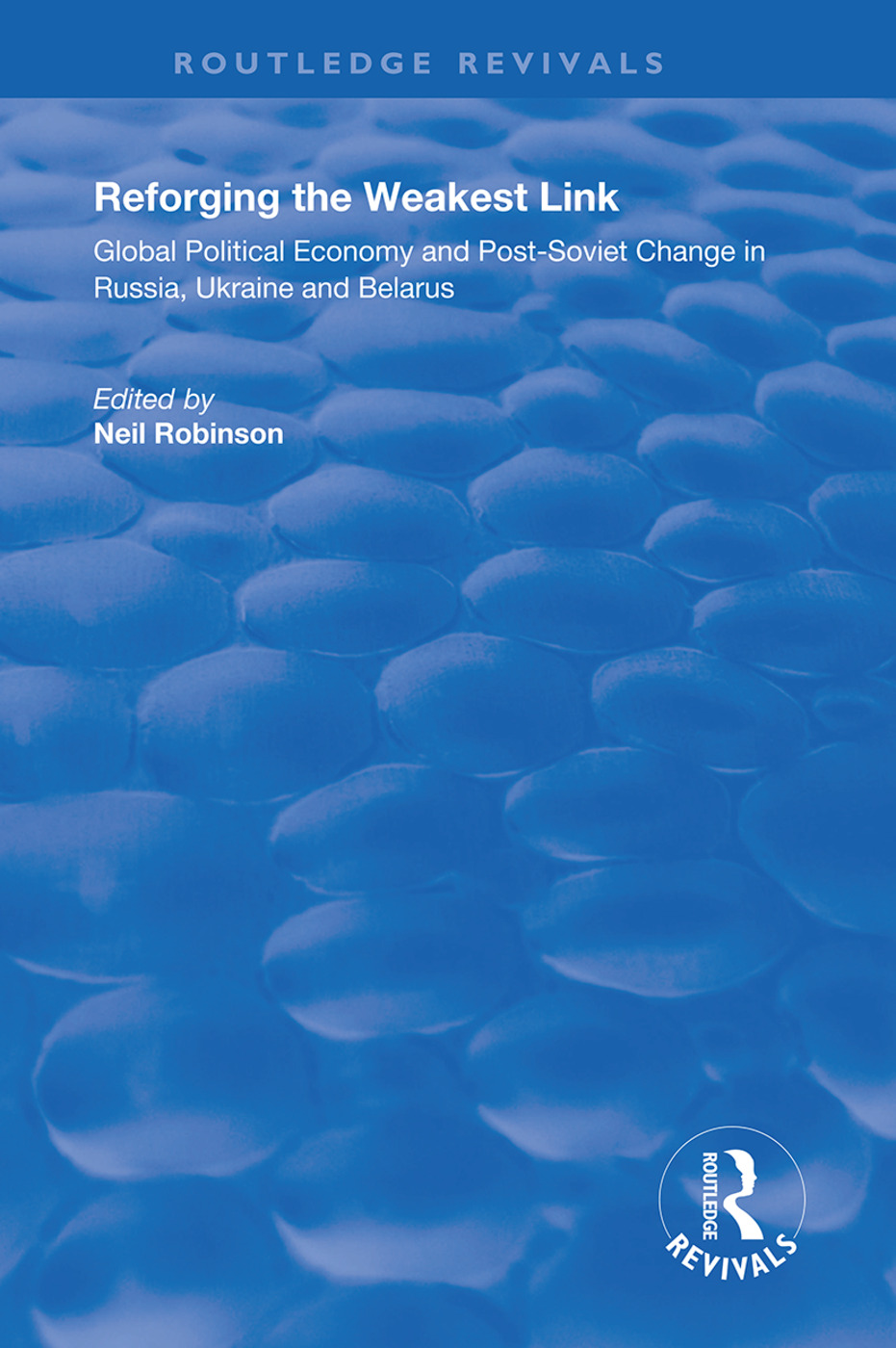Reforging the Weakest Link: Global Political Economy and Post-Soviet Change in Russia, Ukraine and Belarus, 1st Edition (Hardback) book cover