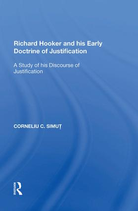 Richard Hooker and his Early Doctrine of Justification: A Study of his Discourse of Justification, 1st Edition (Hardback) book cover
