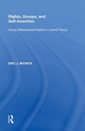 Rights, Groups, and Self-Invention: Group-Differentiated Rights in Liberal Theory, 1st Edition (Hardback) book cover