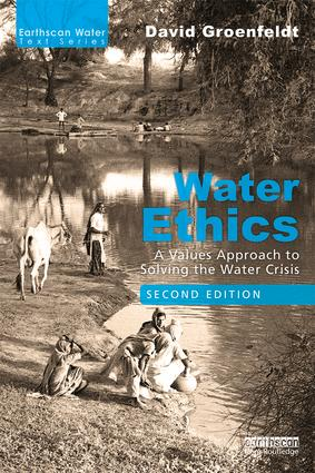 Water Ethics: A Values Approach to Solving the Water Crisis book cover