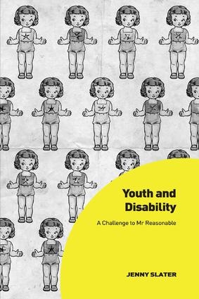 Youth and Disability: A Challenge to Mr Reasonable, 1st Edition (Paperback) book cover