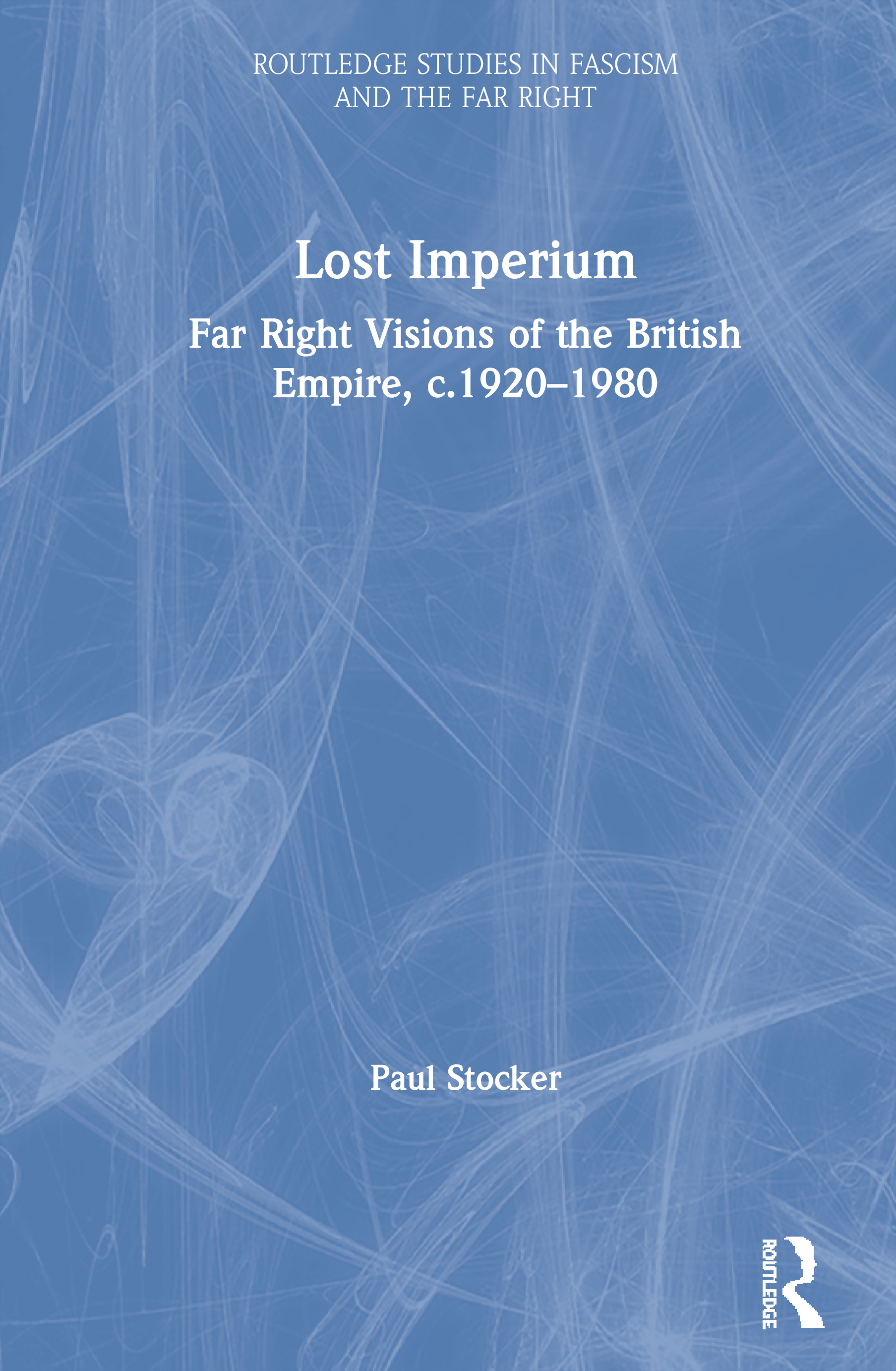 Lost Imperium: Far Right Visions of the British Empire, c.1920-1980, 1st Edition (Paperback) book cover