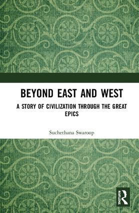 Beyond East and West: A Story of Civilization through the Great Epics, 1st Edition (Hardback) book cover