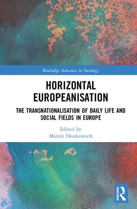 Horizontal Europeanisation: The Transnationalisation of Daily Life and Social Fields in Europe book cover