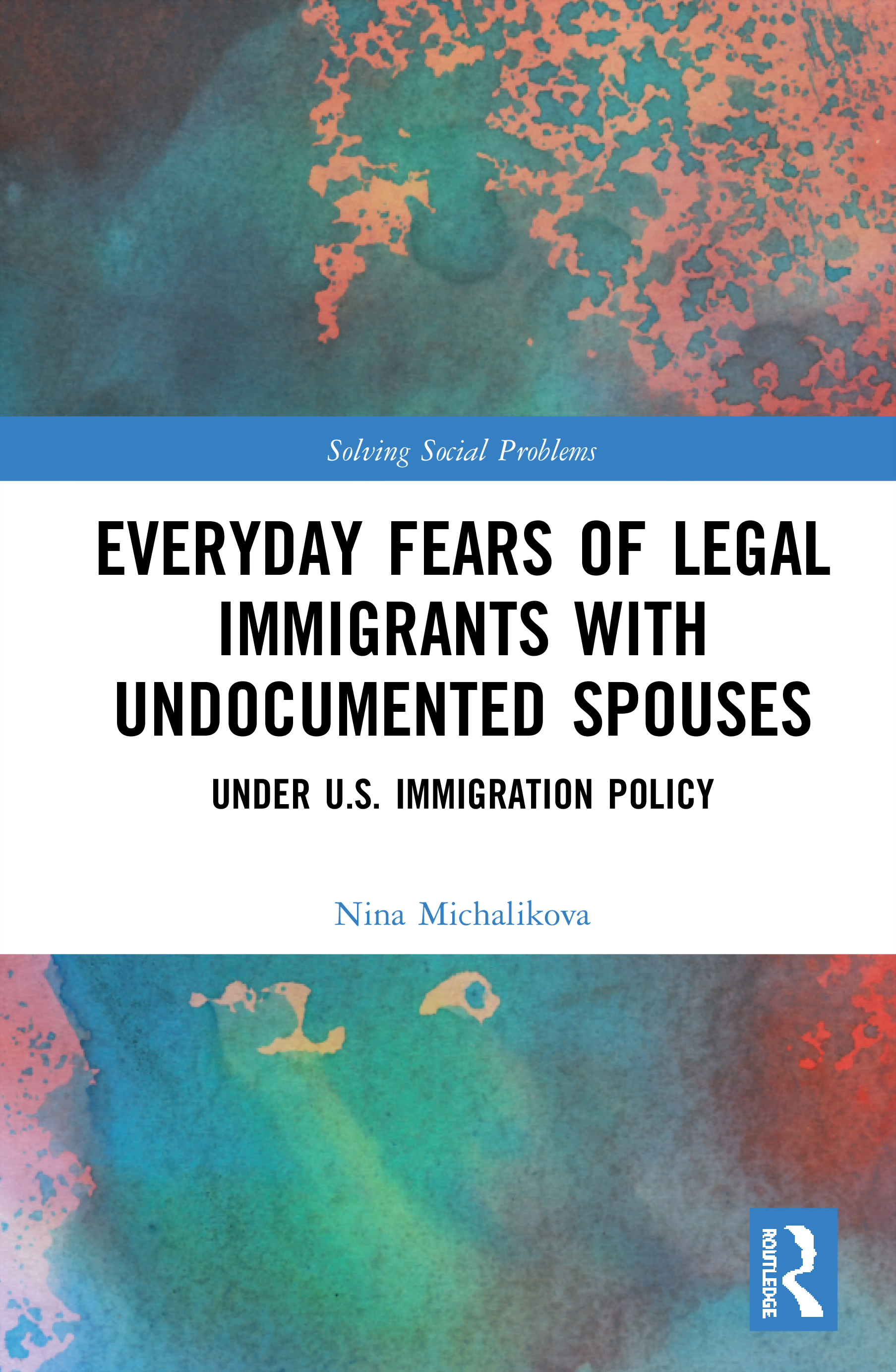 Everyday Fears of Legal Immigrants with Undocumented Spouses: Under U.S. Immigration Policy book cover