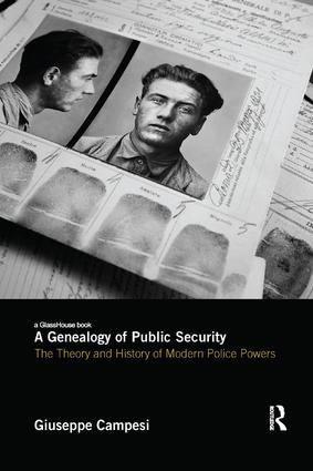 A Genealogy of Public Security: The Theory and History of Modern Police Powers, 1st Edition (Paperback) book cover