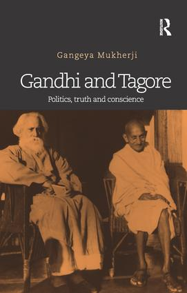 Gandhi and Tagore: Politics, truth and conscience, 1st Edition (Paperback) book cover