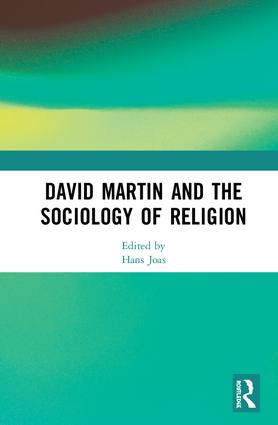 David Martin and the Sociology of Religion: 1st Edition (Hardback) book cover