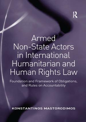 Armed Non-State Actors in International Humanitarian and Human Rights Law: Foundation and Framework of Obligations, and Rules on Accountability, 1st Edition (e-Book) book cover