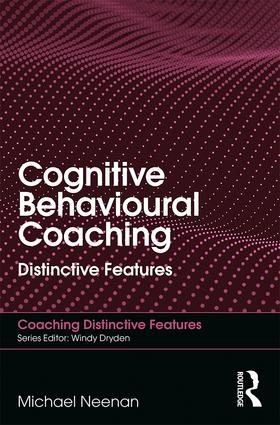 Cognitive Behavioural Coaching: Distinctive Features, 1st Edition (Paperback) book cover