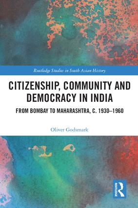 Citizenship, Community and Democracy in India: From Bombay to Maharashtra, c. 1930 - 1960, 1st Edition (Hardback) book cover