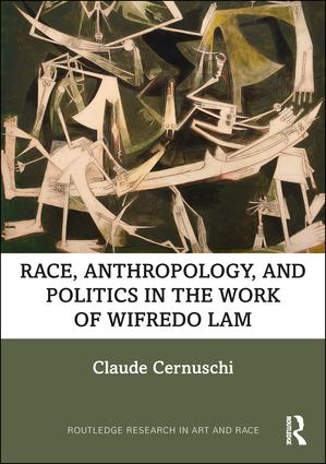 Race, Anthropology, and Politics in the Work of Wifredo Lam book cover