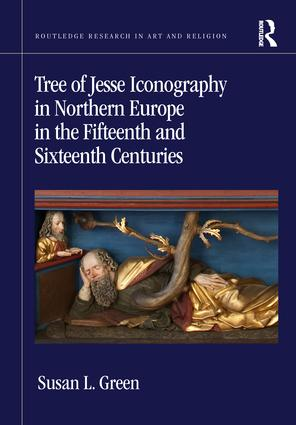Tree of Jesse Iconography in Northern Europe in the Fifteenth and Sixteenth Centuries: 1st Edition (Hardback) book cover