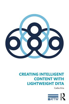 Creating Intelligent Content with Lightweight DITA: 1st Edition (Paperback) book cover