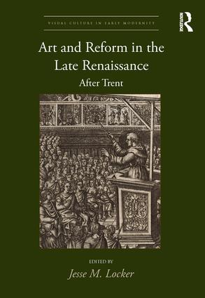 Art and Reform in the Late Renaissance: After Trent, 1st Edition (Hardback) book cover
