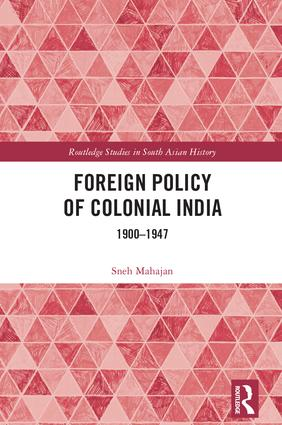 Foreign Policy of Colonial India: 1900–1947, 1st Edition (Hardback) book cover