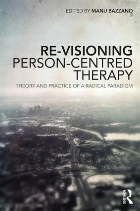 Re-Visioning Person-Centred Therapy: Theory and Practice of a Radical Paradigm, 1st Edition (Paperback) book cover