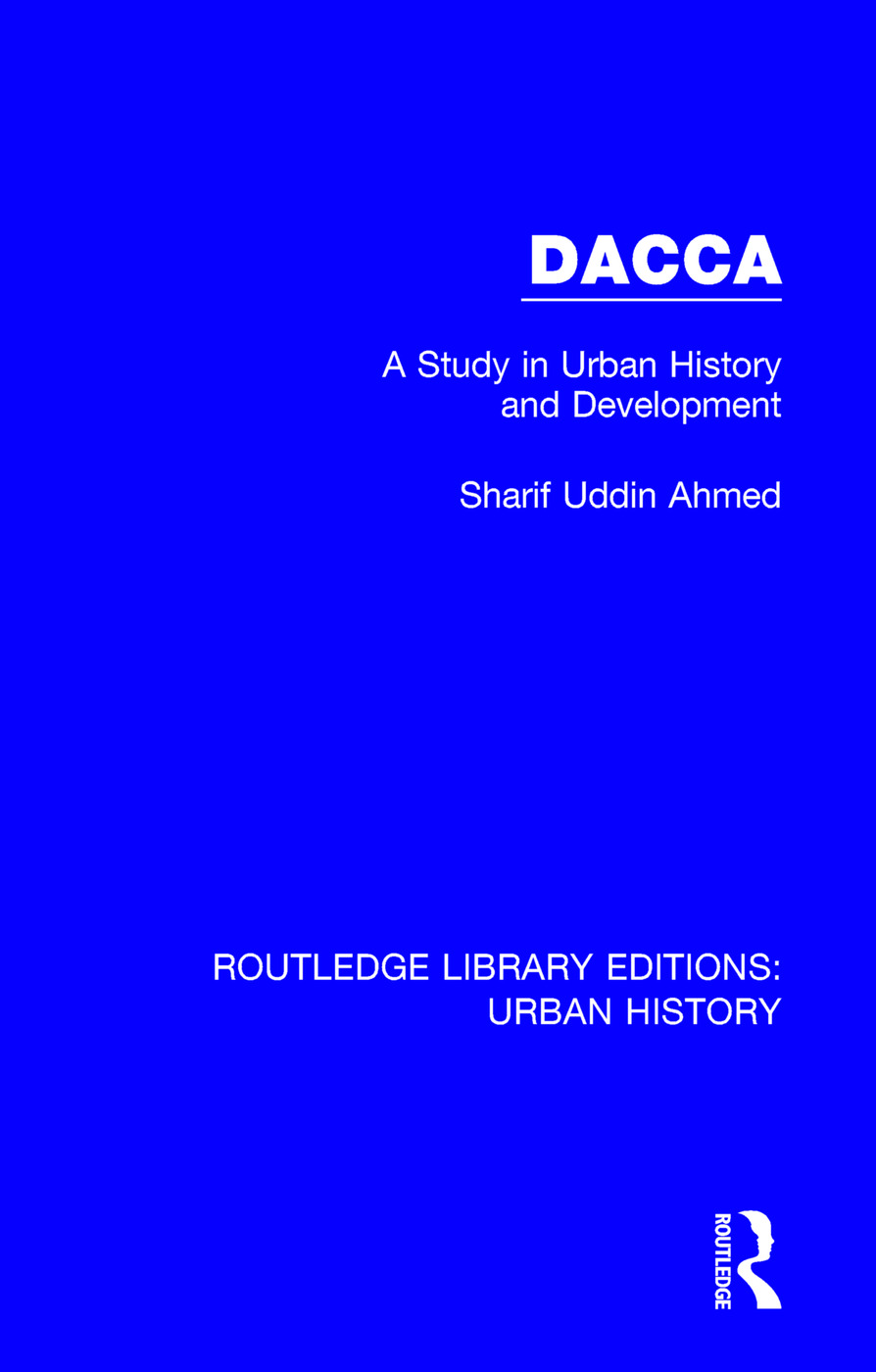 Dacca: A Study in Urban History and Development book cover