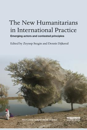 The New Humanitarians in International Practice: Emerging actors and contested principles book cover