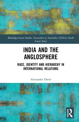 India and the Anglosphere: Race, Identity and Hierarchy in International Relations book cover