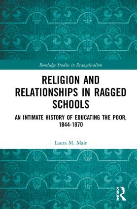 Religion and Relationships in Ragged Schools: An Intimate History of Educating the Poor, 1844-1870 book cover