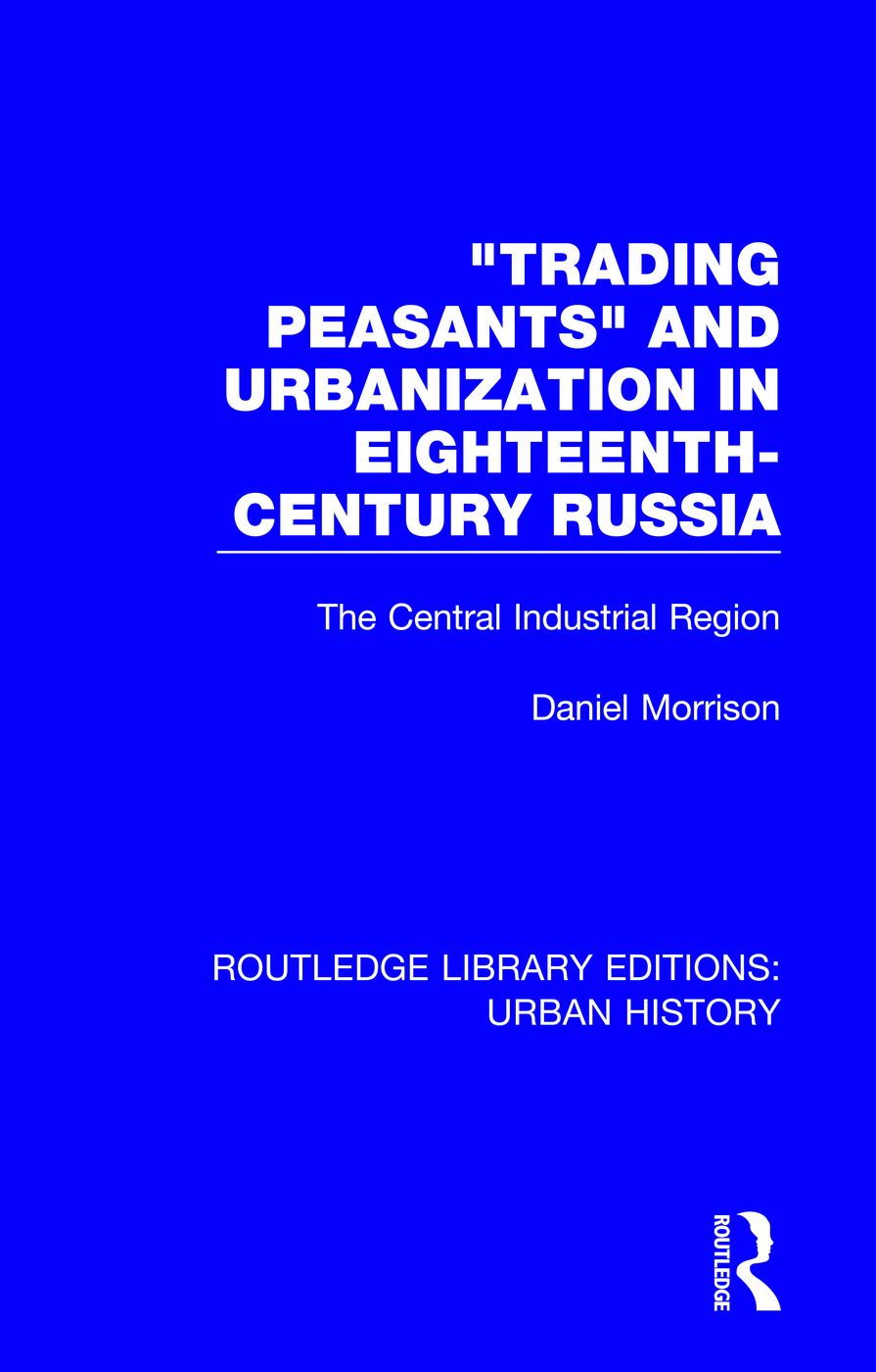 Trading Peasants and Urbanization in Eighteenth-Century Russia: The Central Industrial Region book cover