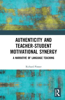 Authenticity and Teacher-Student Motivational Synergy: A Narrative of Language Teaching, 1st Edition (Hardback) book cover