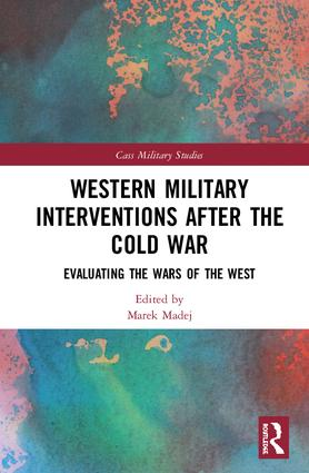 Western Military Interventions After The Cold War: Evaluating the Wars of the West, 1st Edition (Hardback) book cover