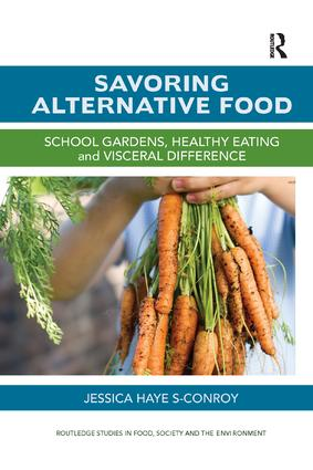 Savoring Alternative Food: School gardens, healthy eating and visceral difference book cover