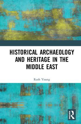 Historical Archaeology and Heritage in the Middle East: 1st Edition (e-Book) book cover