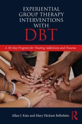 Experiential Group Therapy Interventions with DBT: A 30-Day Program for Treating Addictions and Trauma, 1st Edition (Paperback) book cover