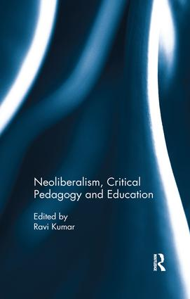 Neoliberalism, Critical Pedagogy and Education: 1st Edition (e-Book) book cover