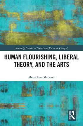 Human Flourishing, Liberal Theory, and the Arts: A Liberalism of Flourishing, 1st Edition (Hardback) book cover