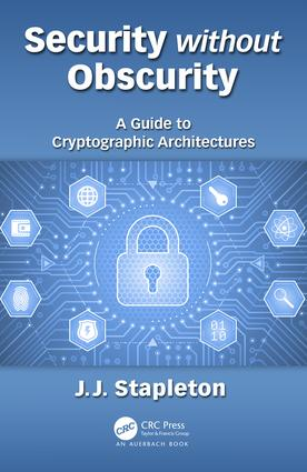 Security without Obscurity: A Guide to Cryptographic Architectures, 1st Edition (Hardback) book cover