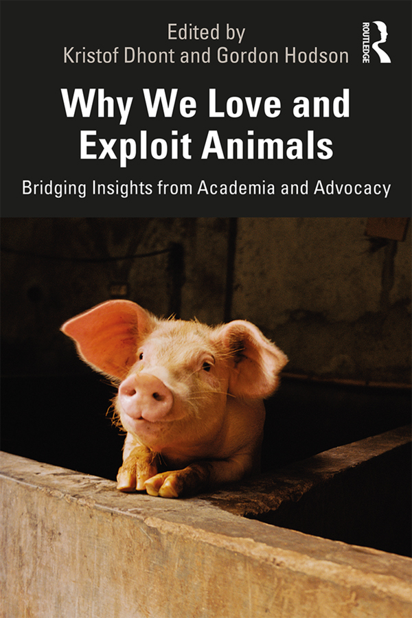 Why We Love and Exploit Animals: Bridging Insights from Academia and Advocacy book cover