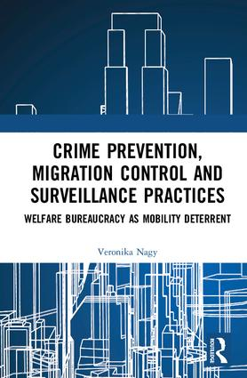 Crime Prevention, Migration Control and Surveillance Practices: Welfare Bureaucracy as Mobility Deterrent, 1st Edition (Hardback) book cover