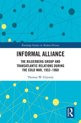 Informal Alliance: The Bilderberg Group and Transatlantic Relations during the Cold War, 1952-1968 book cover