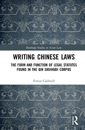 Writing Chinese Laws: The Form and Function of Legal Statutes Found in the Qin Shuihudi Corpus book cover