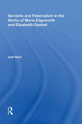Servants and Paternalism in the Works of Maria Edgeworth and Elizabeth Gaskell: 1st Edition (Hardback) book cover