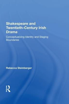 Shakespeare and Twentieth-Century Irish Drama: Conceptualizing Identity and Staging Boundaries, 1st Edition (Hardback) book cover