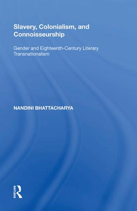 Slavery, Colonialism and Connoisseurship: Gender and Eighteenth-Century Literary Transnationalism, 1st Edition (Hardback) book cover