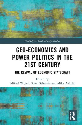 Geo-economics and Power Politics in the 21st Century: The Revival of Economic Statecraft, 1st Edition (Paperback) book cover