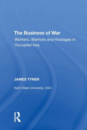 The Business of War: Workers, Warriors and Hostages in Occupied Iraq, 1st Edition (Hardback) book cover