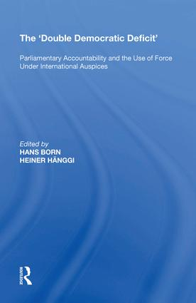 The 'Double Democratic Deficit': Parliamentary Accountability and the Use of Force Under International Auspices, 1st Edition (Hardback) book cover