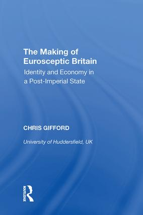 The Making of Eurosceptic Britain: Identity and Economy in a Post-Imperial State, 1st Edition (Hardback) book cover