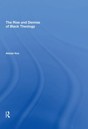 The Rise and Demise of Black Theology: 1st Edition (Hardback) book cover