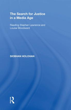 The Search for Justice in a Media Age: Reading Stephen Lawrence and Louise Woodward, 1st Edition (e-Book) book cover