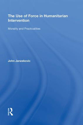 The Use of Force in Humanitarian Intervention: Morality and Practicalities, 1st Edition (Hardback) book cover