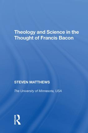 Theology and Science in the Thought of Francis Bacon: 1st Edition (Hardback) book cover