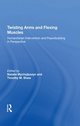 Twisting Arms and Flexing Muscles: Humanitarian Intervention and Peacebuilding in Perspective, 1st Edition (Hardback) book cover
